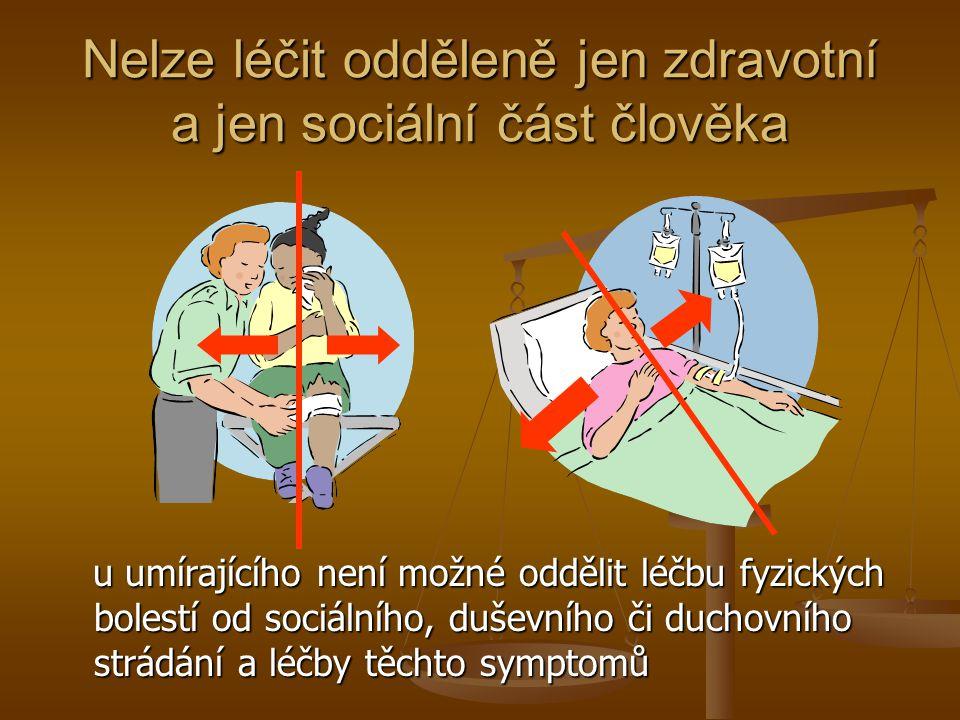 Nelze léčit odděleně jen zdravotní a jen sociální část člověka u umírajícího není možné oddělit léčbu fyzických bolestí od sociálního, duševního či du