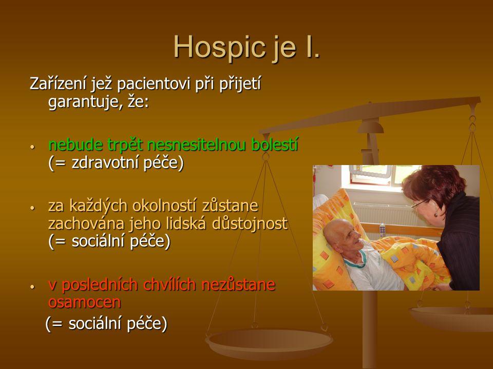 Hospic je I. Zařízení jež pacientovi při přijetí garantuje, že: nebude trpět nesnesitelnou bolestí (= zdravotní péče) nebude trpět nesnesitelnou boles