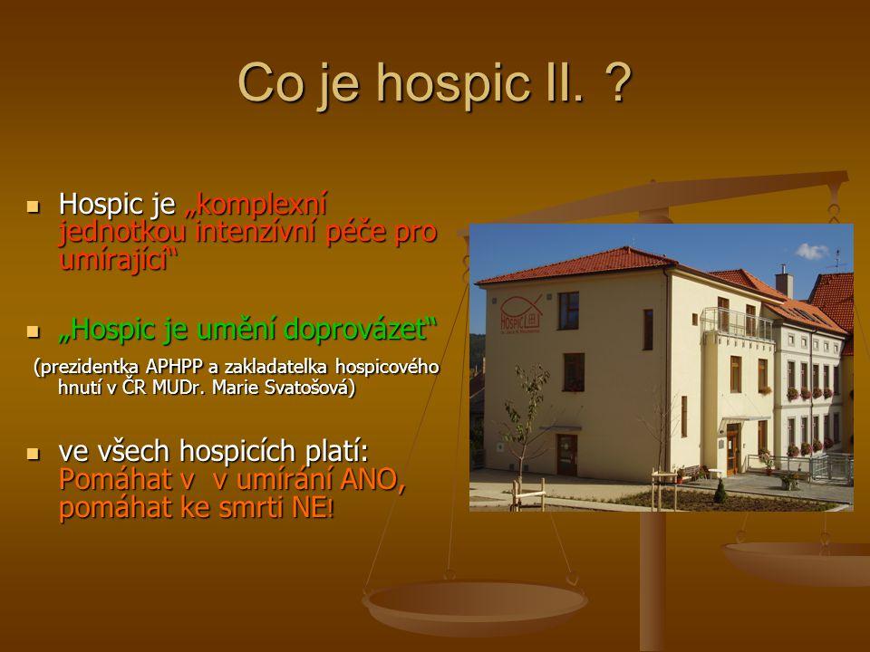 """Co je hospic II. ? Hospic je """"komplexní jednotkou intenzívní péče pro umírající"""" Hospic je """"komplexní jednotkou intenzívní péče pro umírající"""" """"Hospic"""