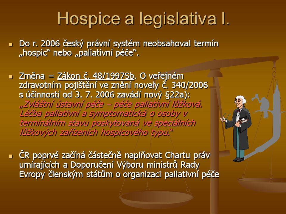 """Hospice a legislativa I. Do r. 2006 český právní systém neobsahoval termín """"hospic"""" nebo """"paliativní péče"""". Do r. 2006 český právní systém neobsahoval"""