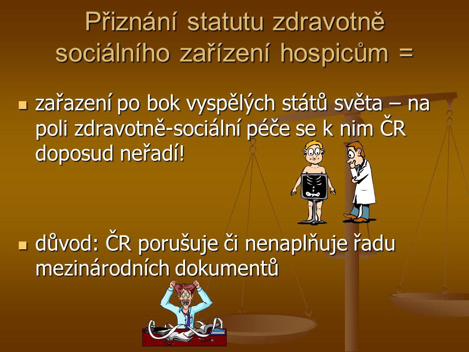 Přiznání statutu zdravotně sociálního zařízení hospicům = zařazení po bok vyspělých států světa – na poli zdravotně-sociální péče se k nim ČR doposud