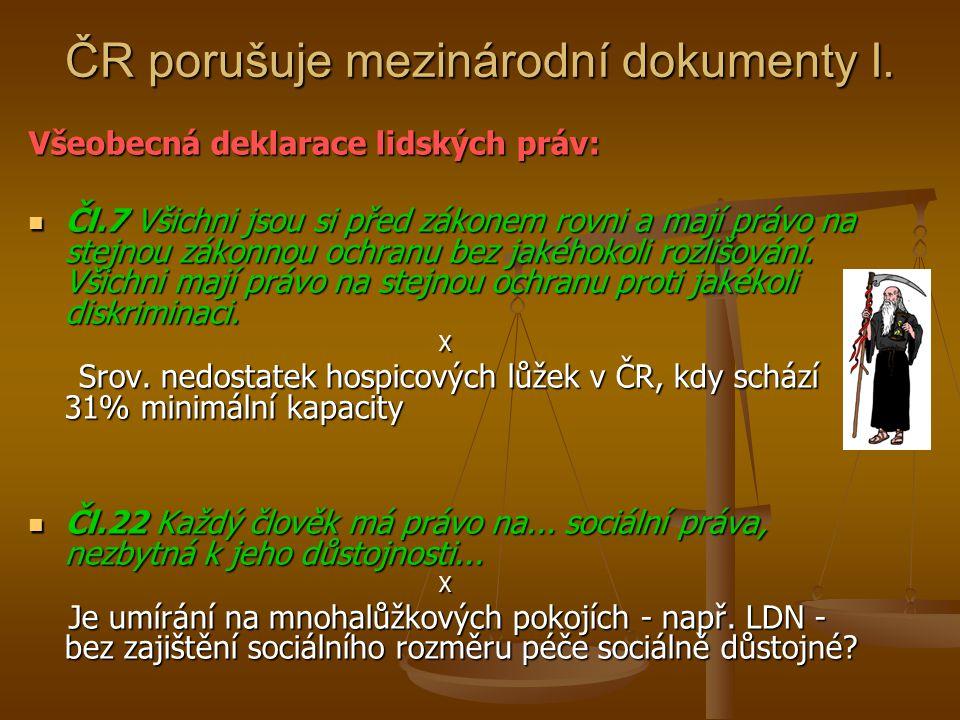 ČR porušuje mezinárodní dokumenty I. Všeobecná deklarace lidských práv: Čl.7 Všichni jsou si před zákonem rovni a mají právo na stejnou zákonnou ochra