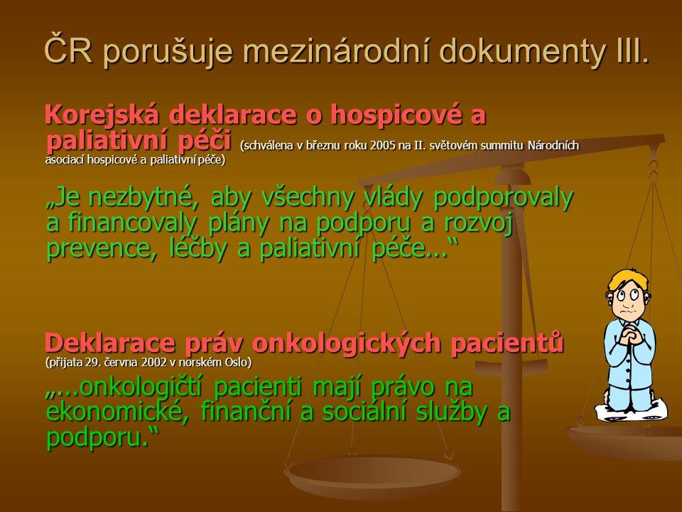 ČR porušuje mezinárodní dokumenty III. Korejská deklarace o hospicové a paliativní péči (schválena v březnu roku 2005 na II. světovém summitu Národníc