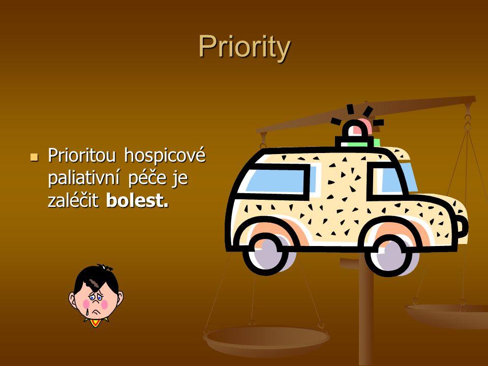 Priority Prioritou hospicové paliativní péče je zaléčit bolest. Prioritou hospicové paliativní péče je zaléčit bolest.