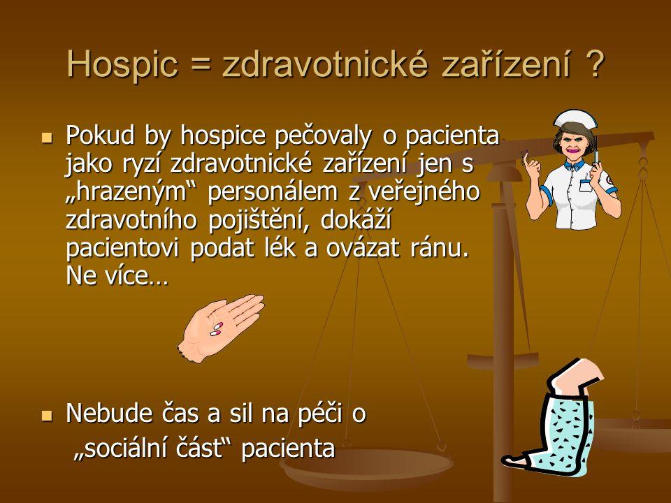 """Hospic = zdravotnické zařízení ? Pokud by hospice pečovaly o pacienta jako ryzí zdravotnické zařízení jen s """"hrazeným"""" personálem z veřejného zdravotn"""