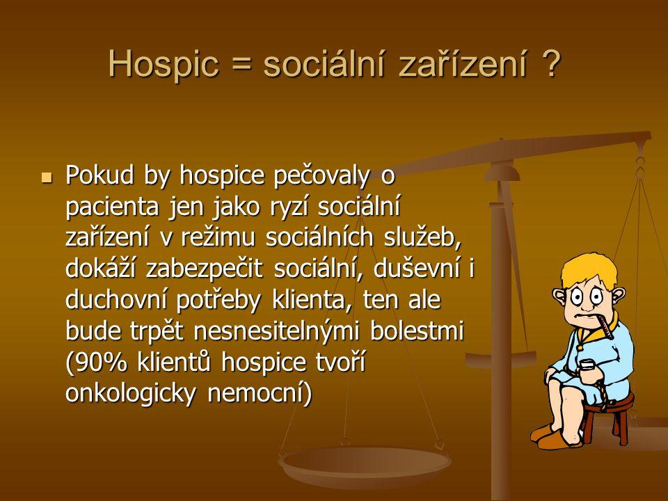 Hospic = sociální zařízení ? Pokud by hospice pečovaly o pacienta jen jako ryzí sociální zařízení v režimu sociálních služeb, dokáží zabezpečit sociál