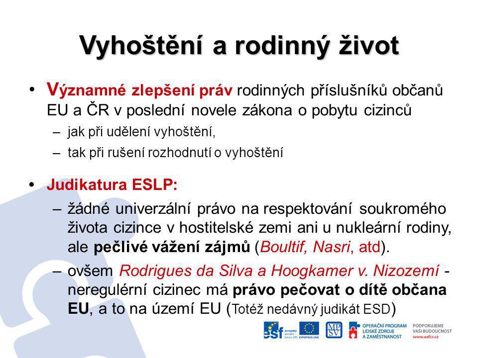 Vyhoštění a rodinný život Judikatura ESD: –Nelegální pobyt rodinného příslušníka občana EU nepředstavuje sám o sobě důvod pro aplikaci výhrady veřejného pořádku.
