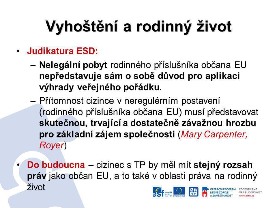 Vyhoštění a rodinný život Judikatura ESD: –Nelegální pobyt rodinného příslušníka občana EU nepředstavuje sám o sobě důvod pro aplikaci výhrady veřejné