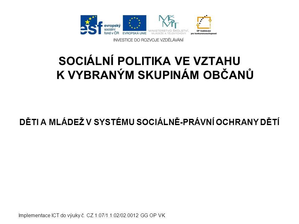 SOCIÁLNÍ POLITIKA VE VZTAHU K VYBRANÝM SKUPINÁM OBČANŮ DĚTI A MLÁDEŽ V SYSTÉMU SOCIÁLNĚ-PRÁVNÍ OCHRANY DĚTÍ Implementace ICT do výuky č.