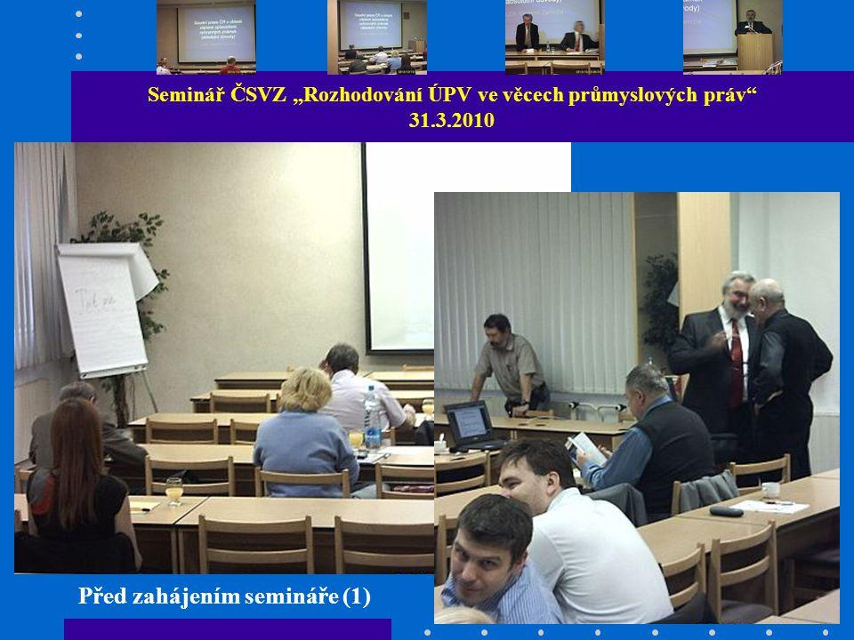 """Seminář ČSVZ """"Rozhodování ÚPV ve věcech průmyslových práv 31.3.2010 Před zahájením semináře (1)"""