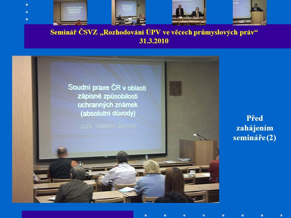 """Seminář ČSVZ """"Rozhodování ÚPV ve věcech průmyslových práv 31.3.2010 Před zahájením semináře (2)"""