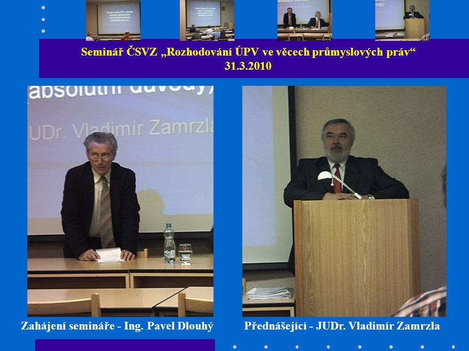 """Seminář ČSVZ """"Rozhodování ÚPV ve věcech průmyslových práv 31.3.2010 Zahájení semináře - Ing."""