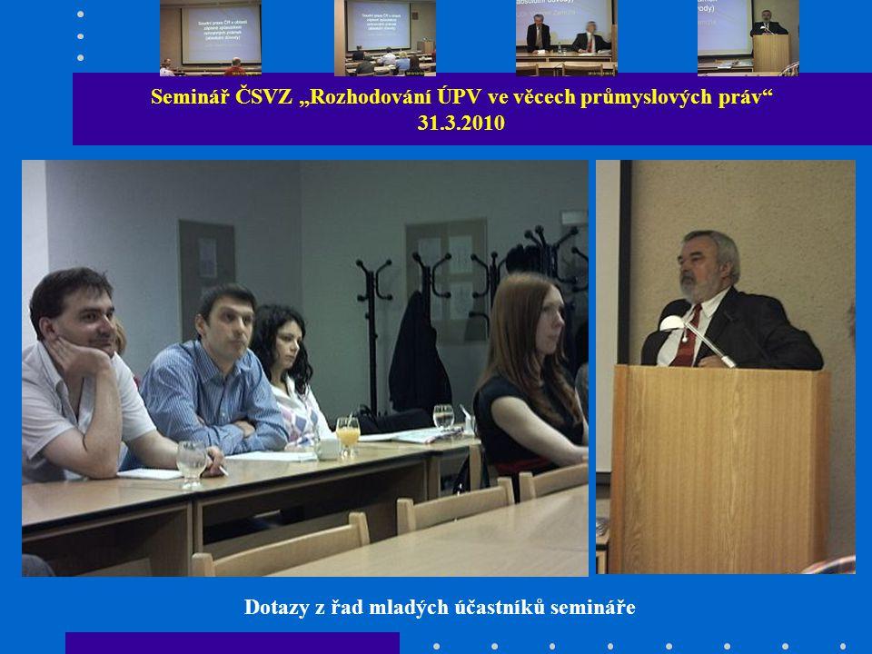 """Seminář ČSVZ """"Rozhodování ÚPV ve věcech průmyslových práv 31.3.2010 Dotazy z řad mladých účastníků semináře"""