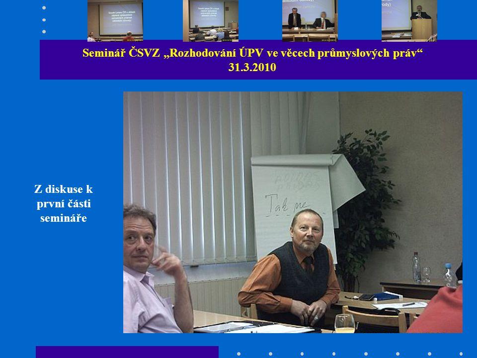 """Seminář ČSVZ """"Rozhodování ÚPV ve věcech průmyslových práv 31.3.2010 Z diskuse k první části semináře"""