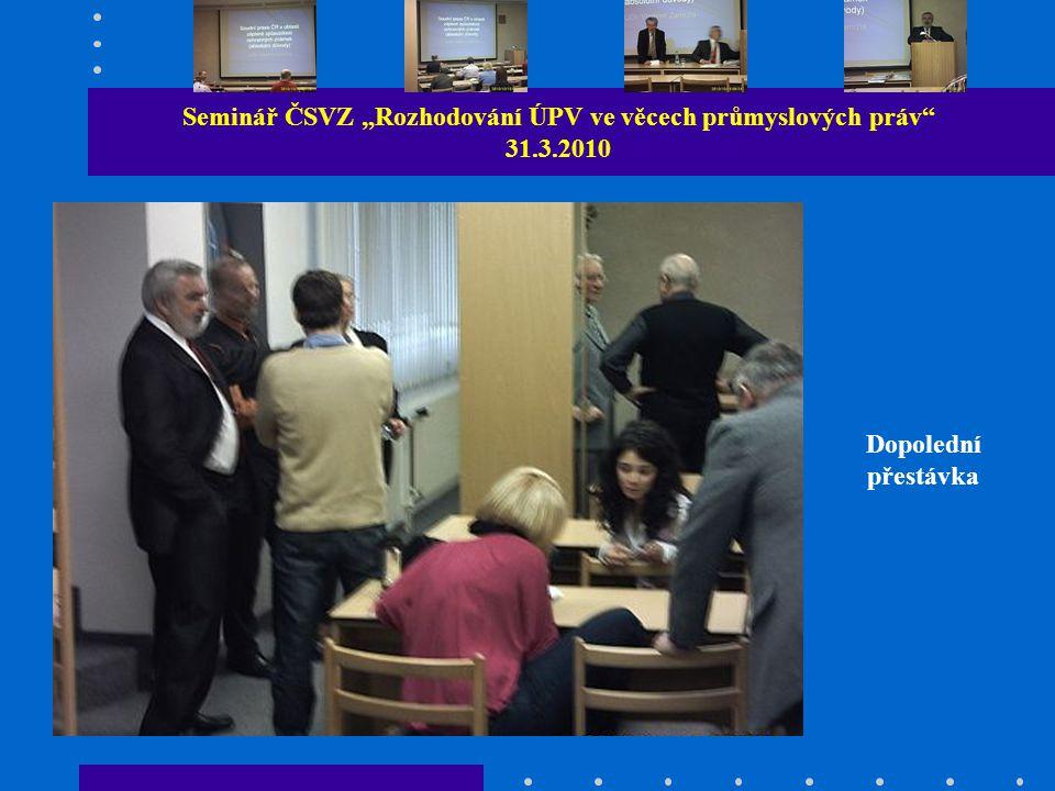 """Seminář ČSVZ """"Rozhodování ÚPV ve věcech průmyslových práv 31.3.2010 Dopolední přestávka"""