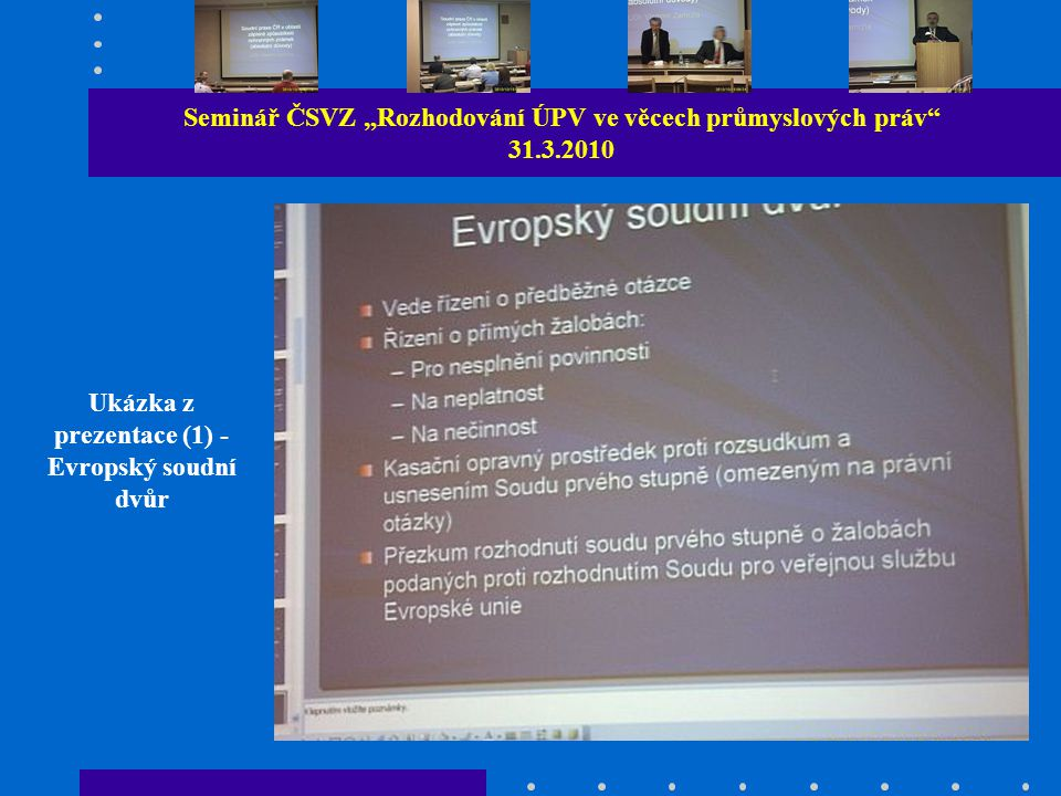 """Seminář ČSVZ """"Rozhodování ÚPV ve věcech průmyslových práv 31.3.2010 Ukázka z prezentace (1) - Evropský soudní dvůr"""
