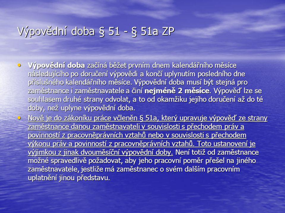 Výpovědní doba § 51 - § 51a ZP Výpovědní doba začíná běžet prvním dnem kalendářního měsíce následujícího po doručení výpovědi a končí uplynutím posled