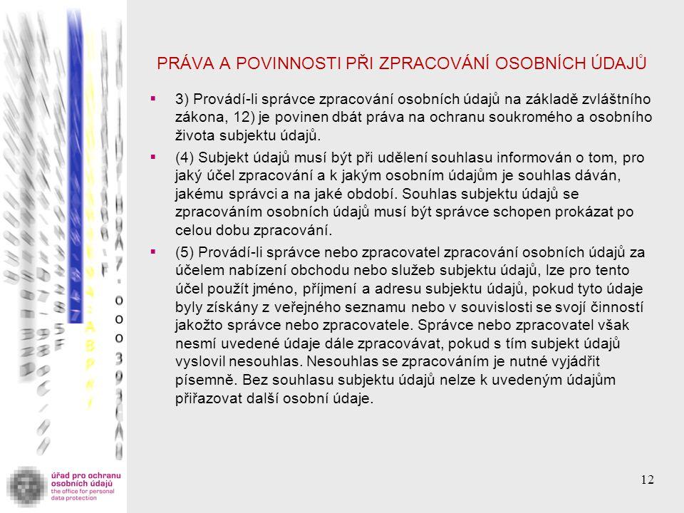 PRÁVA A POVINNOSTI PŘI ZPRACOVÁNÍ OSOBNÍCH ÚDAJŮ  3) Provádí-li správce zpracování osobních údajů na základě zvláštního zákona, 12) je povinen dbát p