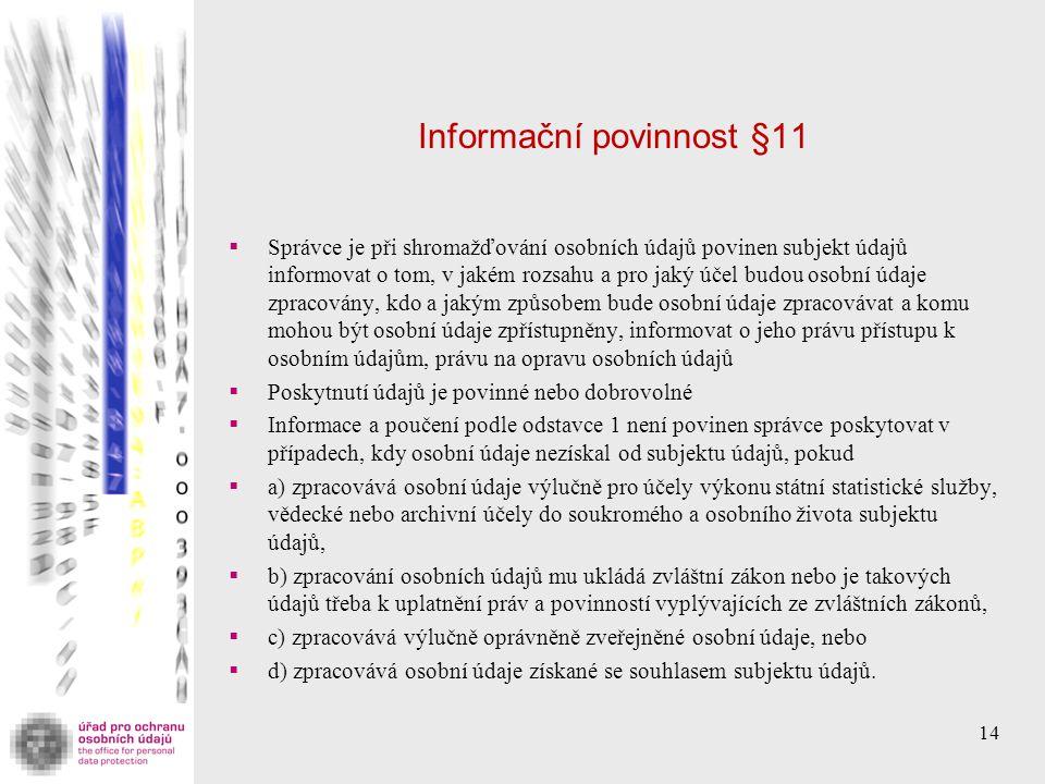 Informační povinnost §11  Správce je při shromažďování osobních údajů povinen subjekt údajů informovat o tom, v jakém rozsahu a pro jaký účel budou o