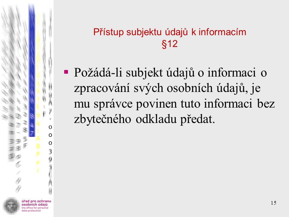 Přístup subjektu údajů k informacím §12  Požádá-li subjekt údajů o informaci o zpracování svých osobních údajů, je mu správce povinen tuto informaci