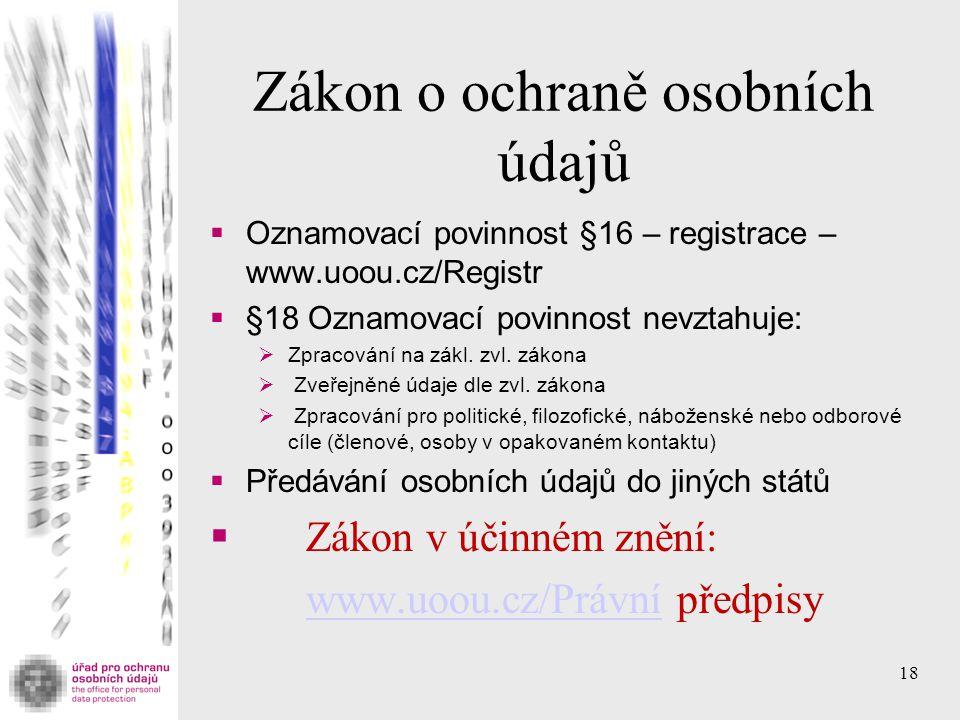 Zákon o ochraně osobních údajů  Oznamovací povinnost §16 – registrace – www.uoou.cz/Registr  §18 Oznamovací povinnost nevztahuje:  Zpracování na zá