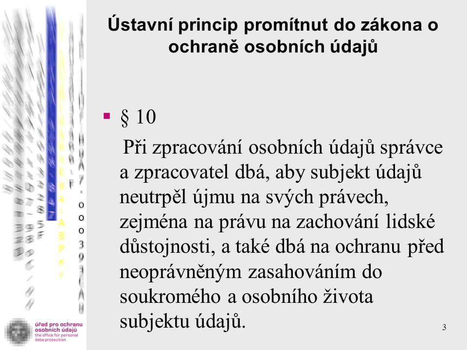 Ústavní princip promítnut do zákona o ochraně osobních údajů  § 10 Při zpracování osobních údajů správce a zpracovatel dbá, aby subjekt údajů neutrpě