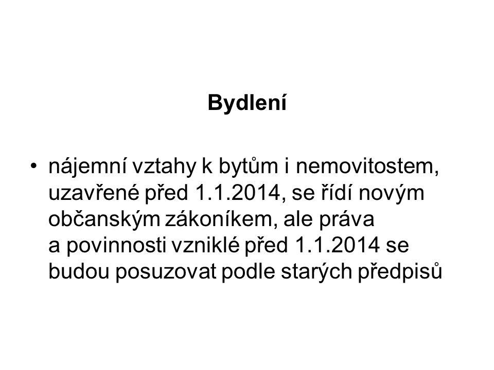 Bydlení nájemní vztahy k bytům i nemovitostem, uzavřené před 1.1.2014, se řídí novým občanským zákoníkem, ale práva a povinnosti vzniklé před 1.1.2014