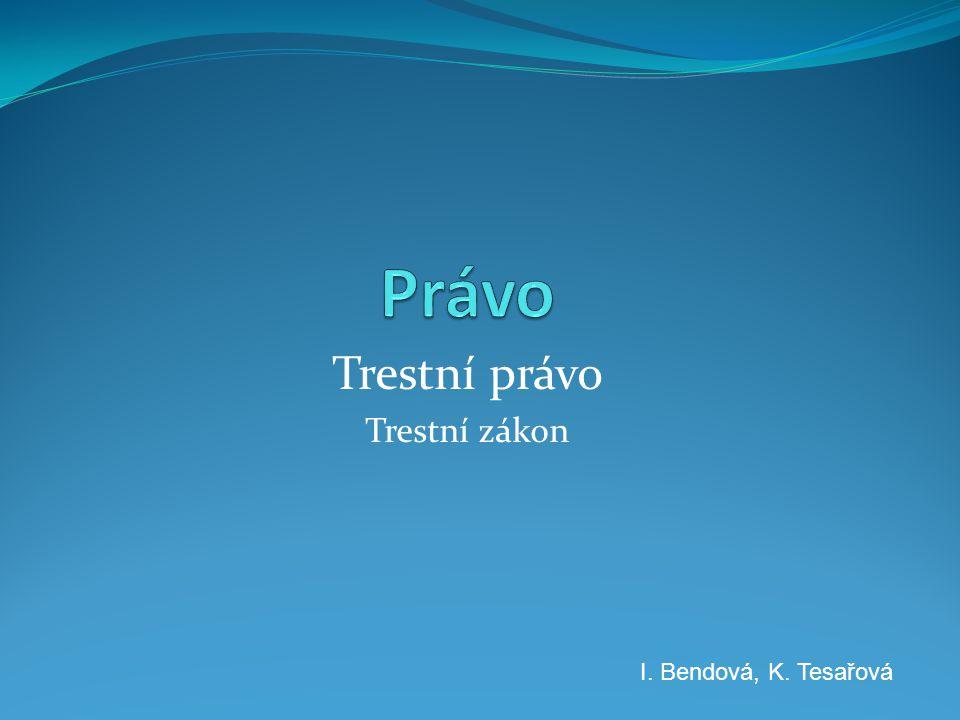 Trestní právo Trestní zákon I. Bendová, K. Tesařová