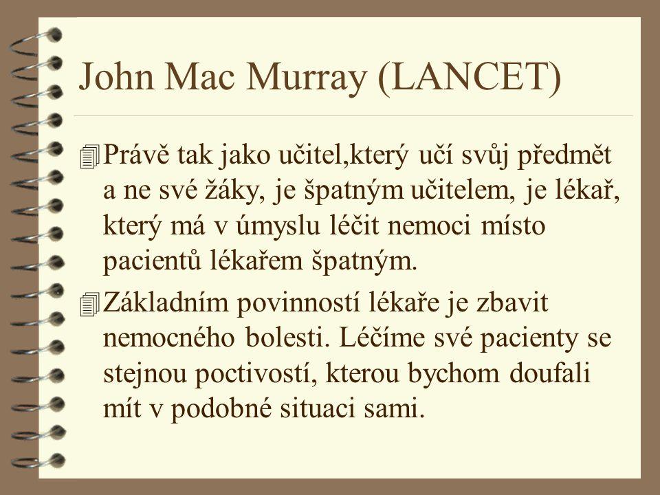 John Mac Murray (LANCET) 4 Právě tak jako učitel,který učí svůj předmět a ne své žáky, je špatným učitelem, je lékař, který má v úmyslu léčit nemoci místo pacientů lékařem špatným.