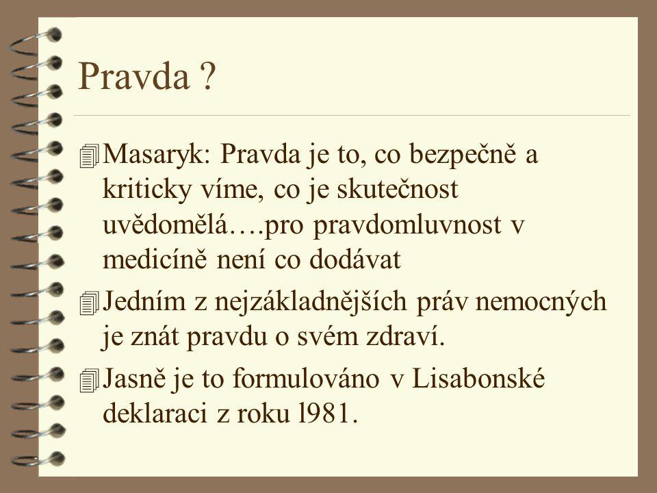 Pravda ? 4 Masaryk: Pravda je to, co bezpečně a kriticky víme, co je skutečnost uvědomělá….pro pravdomluvnost v medicíně není co dodávat 4 Jedním z ne