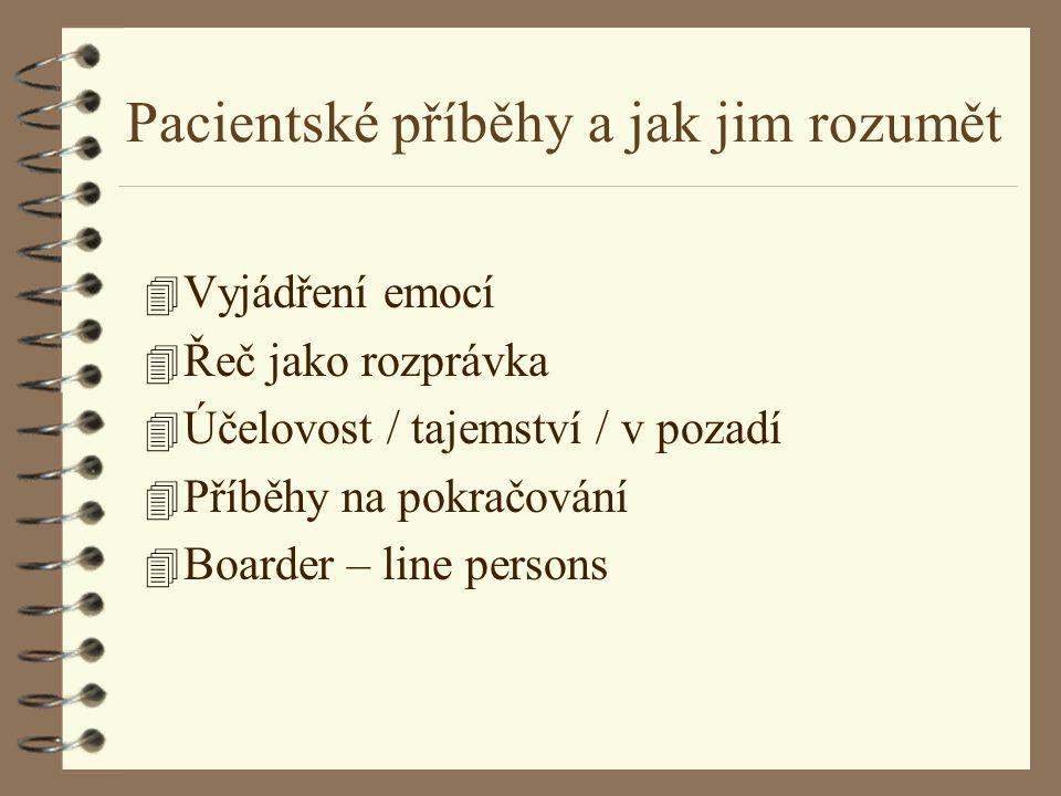 Pacientské příběhy a jak jim rozumět 4 Vyjádření emocí 4 Řeč jako rozprávka 4 Účelovost / tajemství / v pozadí 4 Příběhy na pokračování 4 Boarder – li