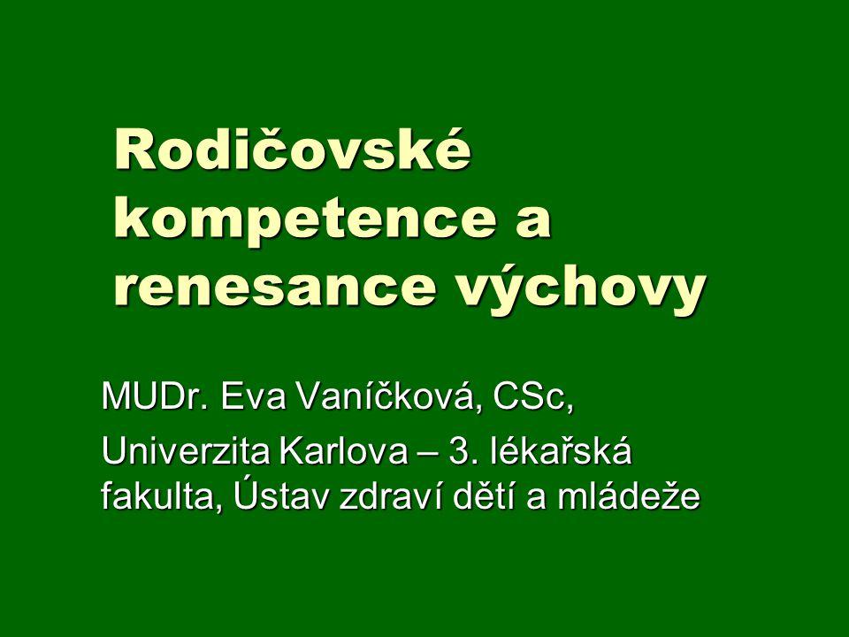 Rodičovské kompetence a renesance výchovy MUDr. Eva Vaníčková, CSc, Univerzita Karlova – 3. lékařská fakulta, Ústav zdraví dětí a mládeže