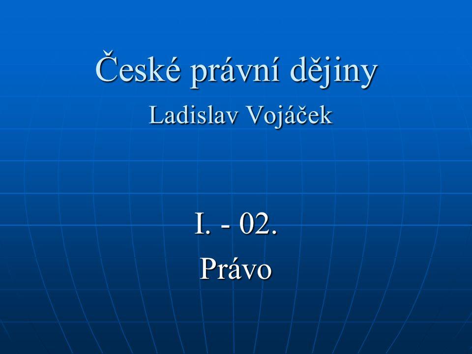 České právní dějiny Ladislav Vojáček I. - 02. Právo