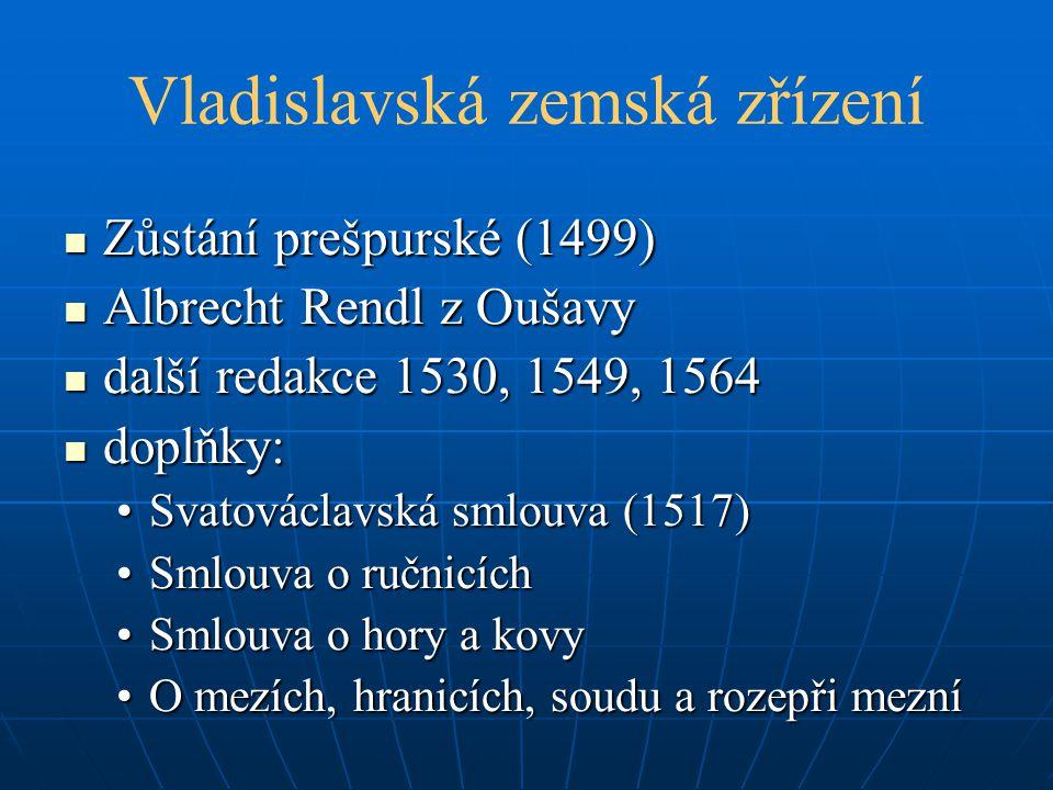 Vladislavská zemská zřízení Zůstání prešpurské (1499) Zůstání prešpurské (1499) Albrecht Rendl z Oušavy Albrecht Rendl z Oušavy další redakce 1530, 15