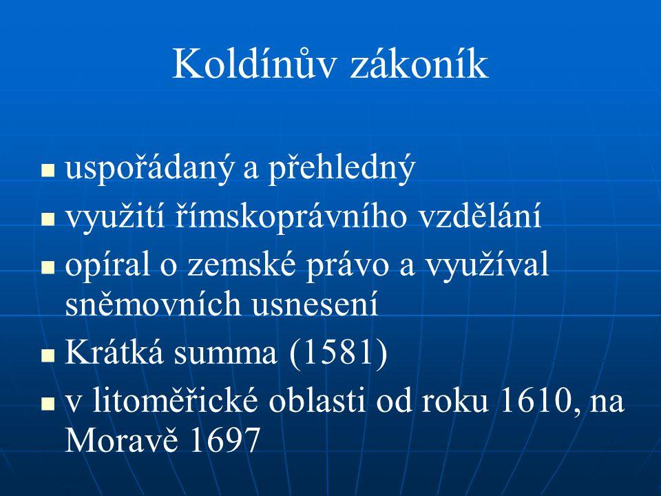 Koldínův zákoník uspořádaný a přehledný využití římskoprávního vzdělání opíral o zemské právo a využíval sněmovních usnesení Krátká summa (1581) v lit
