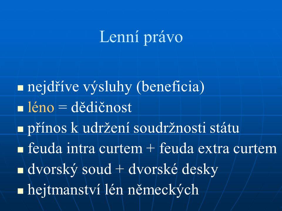 Lenní právo nejdříve výsluhy (beneficia) léno = dědičnost přínos k udržení soudržnosti státu feuda intra curtem + feuda extra curtem dvorský soud + dv