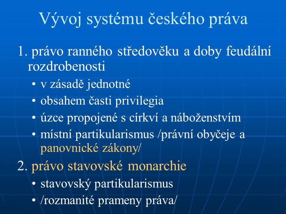 Vývoj systému českého práva 1. právo ranného středověku a doby feudální rozdrobenosti v zásadě jednotné obsahem časti privilegia úzce propojené s círk