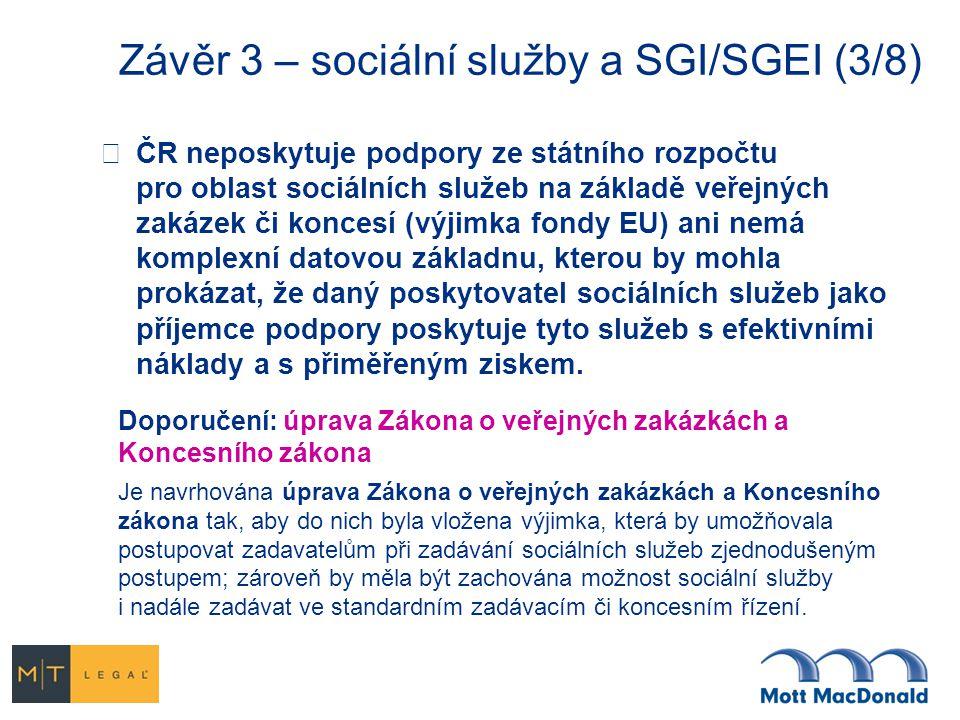 Závěr 3 – sociální služby a SGI/SGEI (3/8)  ČR neposkytuje podpory ze státního rozpočtu pro oblast sociálních služeb na základě veřejných zakázek či koncesí (výjimka fondy EU) ani nemá komplexní datovou základnu, kterou by mohla prokázat, že daný poskytovatel sociálních služeb jako příjemce podpory poskytuje tyto služeb s efektivními náklady a s přiměřeným ziskem.