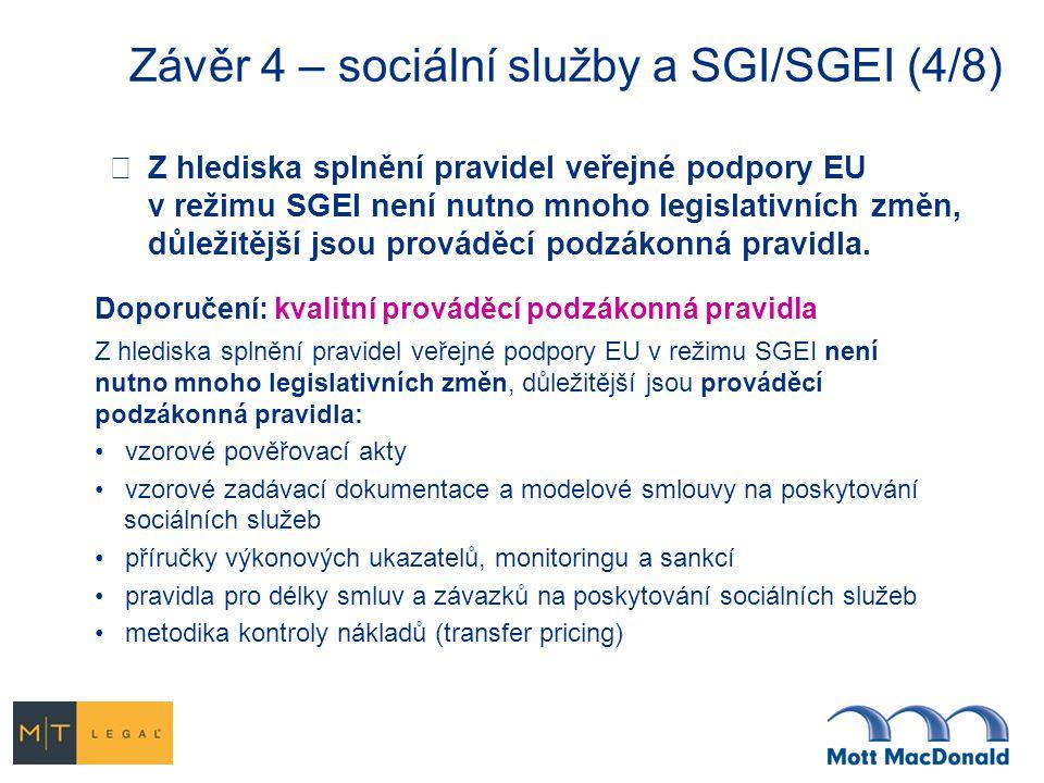 Závěr 4 – sociální služby a SGI/SGEI (4/8)  Z hlediska splnění pravidel veřejné podpory EU v režimu SGEI není nutno mnoho legislativních změn, důležitější jsou prováděcí podzákonná pravidla.