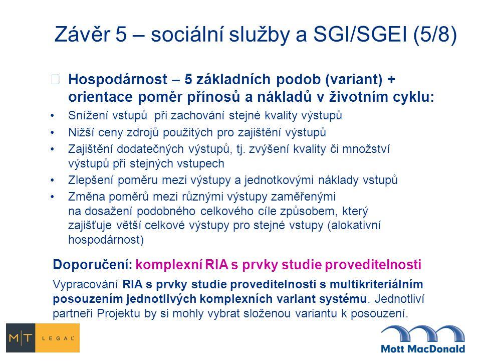 Závěr 5 – sociální služby a SGI/SGEI (5/8)  Hospodárnost – 5 základních podob (variant) + orientace poměr přínosů a nákladů v životním cyklu: Snížení vstupů při zachování stejné kvality výstupů Nižší ceny zdrojů použitých pro zajištění výstupů Zajištění dodatečných výstupů, tj.
