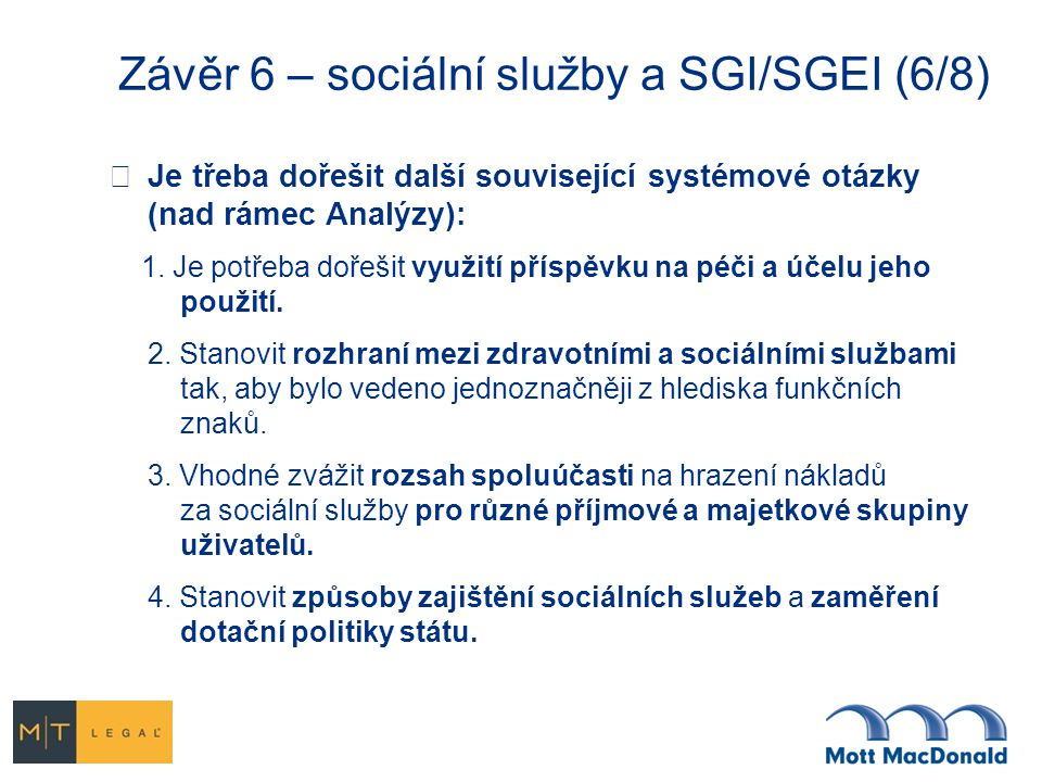 Závěr 6 – sociální služby a SGI/SGEI (6/8)  Je třeba dořešit další související systémové otázky (nad rámec Analýzy): 1. Je potřeba dořešit využití př