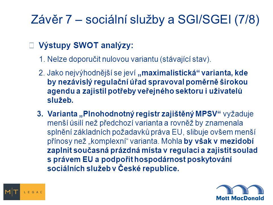 Závěr 7 – sociální služby a SGI/SGEI (7/8)  Výstupy SWOT analýzy: 1. Nelze doporučit nulovou variantu (stávající stav). 2. Jako nejvýhodnější se jeví
