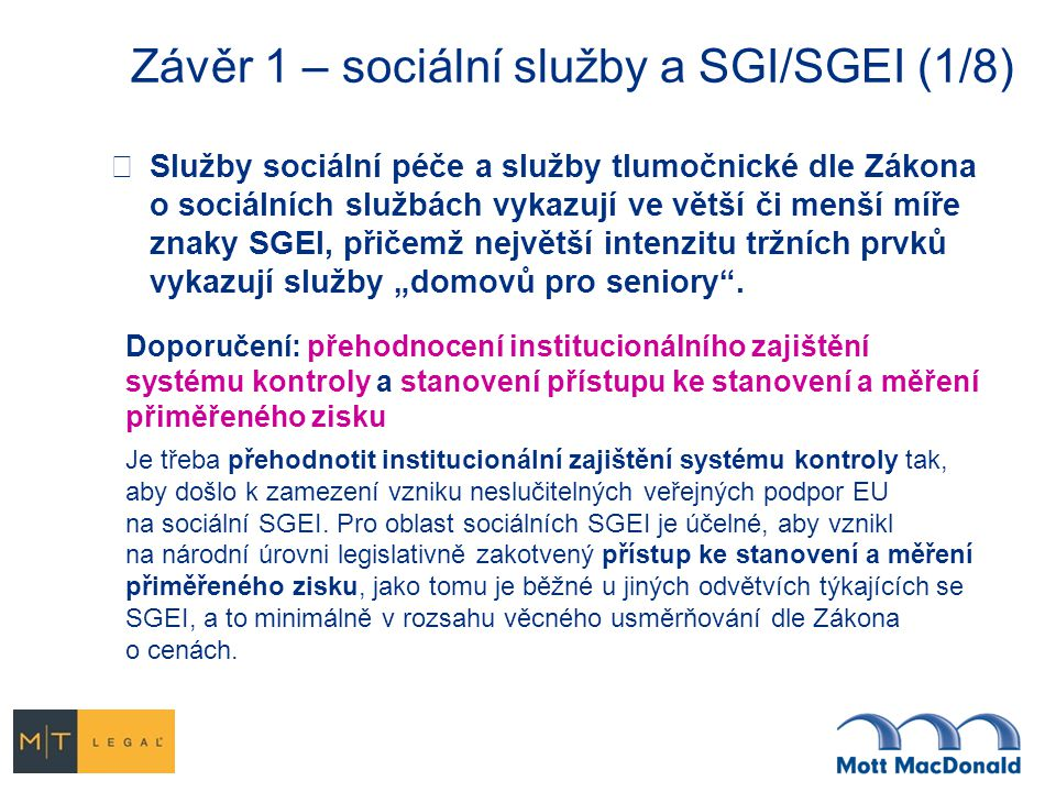 """Závěr 1 – sociální služby a SGI/SGEI (1/8)  Služby sociální péče a služby tlumočnické dle Zákona o sociálních službách vykazují ve větší či menší míře znaky SGEI, přičemž největší intenzitu tržních prvků vykazují služby """"domovů pro seniory ."""
