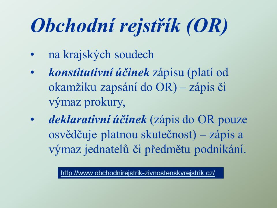 Obchodní rejstřík (OR) na krajských soudech konstitutivní účinek zápisu (platí od okamžiku zapsání do OR) – zápis či výmaz prokury, deklarativní účine