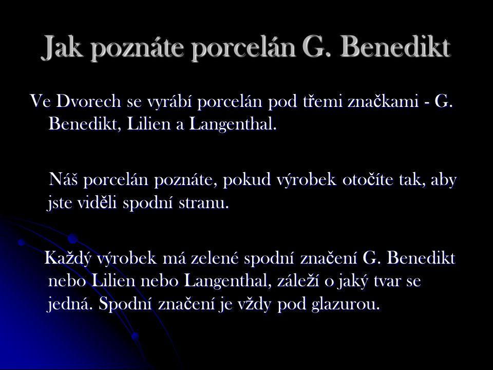 Jak poznáte porcelán G. Benedikt Ve Dvorech se vyrábí porcelán pod t ř emi zna č kami - G.