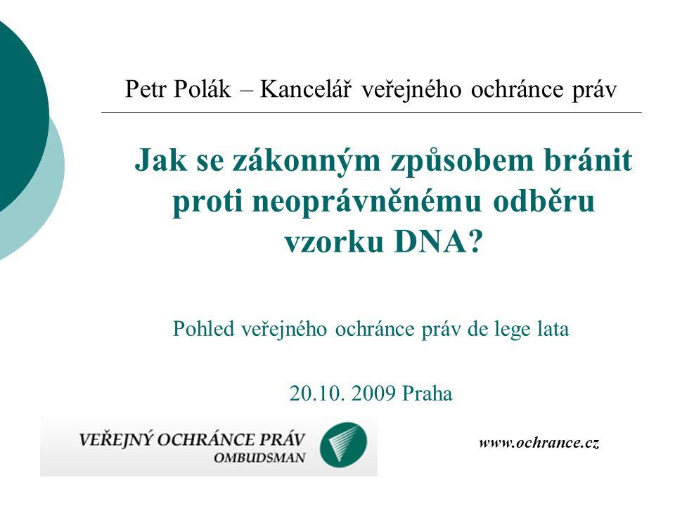 Petr Polák – Kancelář veřejného ochránce práv Jak se zákonným způsobem bránit proti neoprávněnému odběru vzorku DNA? Pohled veřejného ochránce práv de