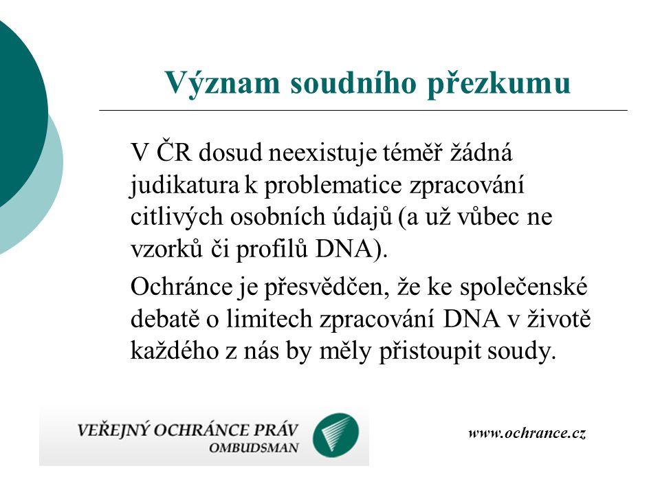 V ČR dosud neexistuje téměř žádná judikatura k problematice zpracování citlivých osobních údajů (a už vůbec ne vzorků či profilů DNA). Ochránce je pře