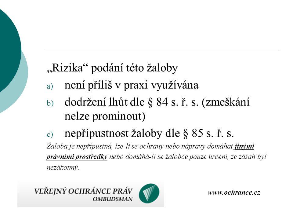 """""""Rizika podání této žaloby a) není příliš v praxi využívána b) dodržení lhůt dle § 84 s."""