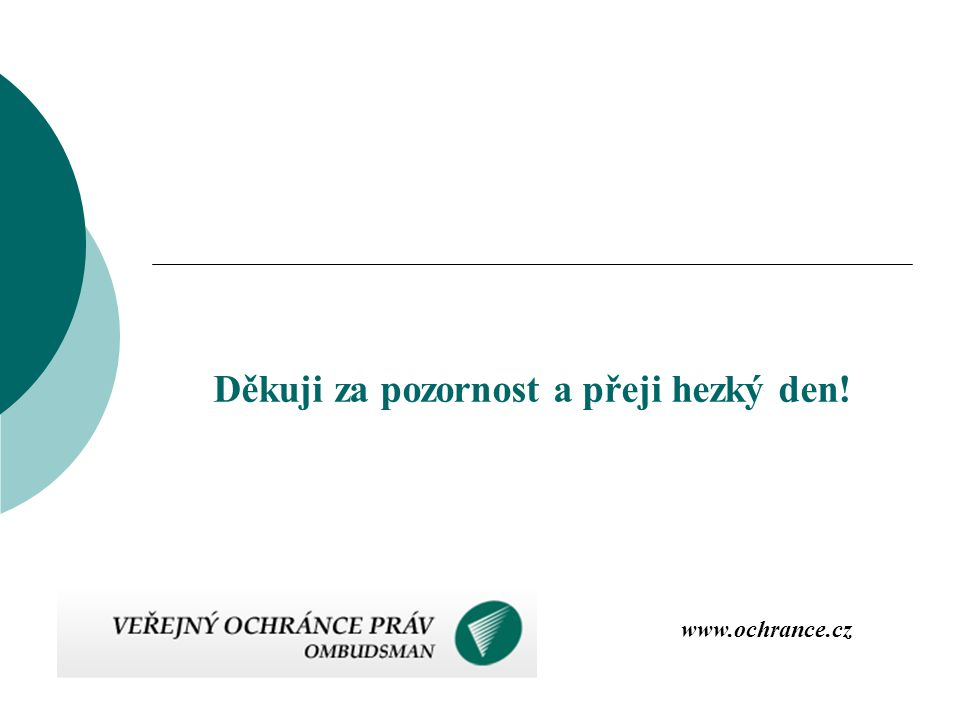 Děkuji za pozornost a přeji hezký den! www.ochrance.cz