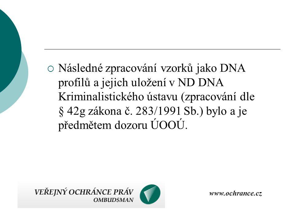  Následné zpracování vzorků jako DNA profilů a jejich uložení v ND DNA Kriminalistického ústavu (zpracování dle § 42g zákona č. 283/1991 Sb.) bylo a